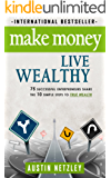 Make Money, Live Wealthy: 75 Successful Entrepreneurs Share the 10 Simple Steps to True Wealth (English Edition)
