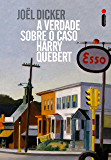 A verdade sobre o caso Harry Quebert (Portuguese Edition)