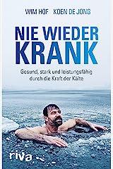 Nie wieder krank: Gesund, stark und leistungsfähig durch die Kraft der Kälte (German Edition) Kindle Edition