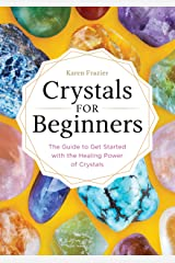 Crystals for Beginners: The Guide to Get Started with the Healing Power of Crystals Kindle Edition