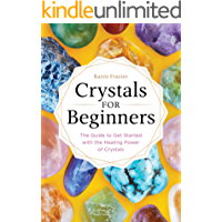 Crystals for Beginners: The Guide to Get Started with the Healing Power of Crystals (English Edition)