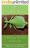 Fantasy World of Insects: 99 images of insect collecting books photo book education book (insects photo book 1)