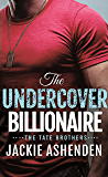 The Undercover Billionaire: A Billionaire SEAL Romance (The Tate Brothers)