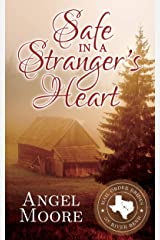Safe in a Stranger's Heart (Mail Order Brides of River Bend Book 1) Kindle Edition