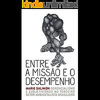 Entre a missão e o desempenho: Gerencialismo e subjetividade no terceiro setor ambientalista brasileiro