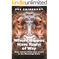 Where Hippos Have Right of Way: True Stories From Nine Years in the Okavango Delta