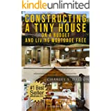 Tiny Houses: Constructing A Tiny House On A Budget And Living Mortgage Free (REVISED & UPDATED) (Tiny Houses,Tiny House Livin