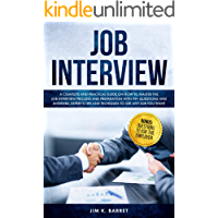 Job Interview (2019): A Complete And Practical Guide To Master The Job Interview Process And Preparation With 99+ Questions and Answers (Expert's Tips and Tecniques to Get Any Job You Want)