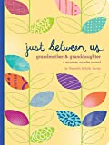 Just Between Us: Grandmother & Granddaughter: A No-Stress, No-Rules Journal