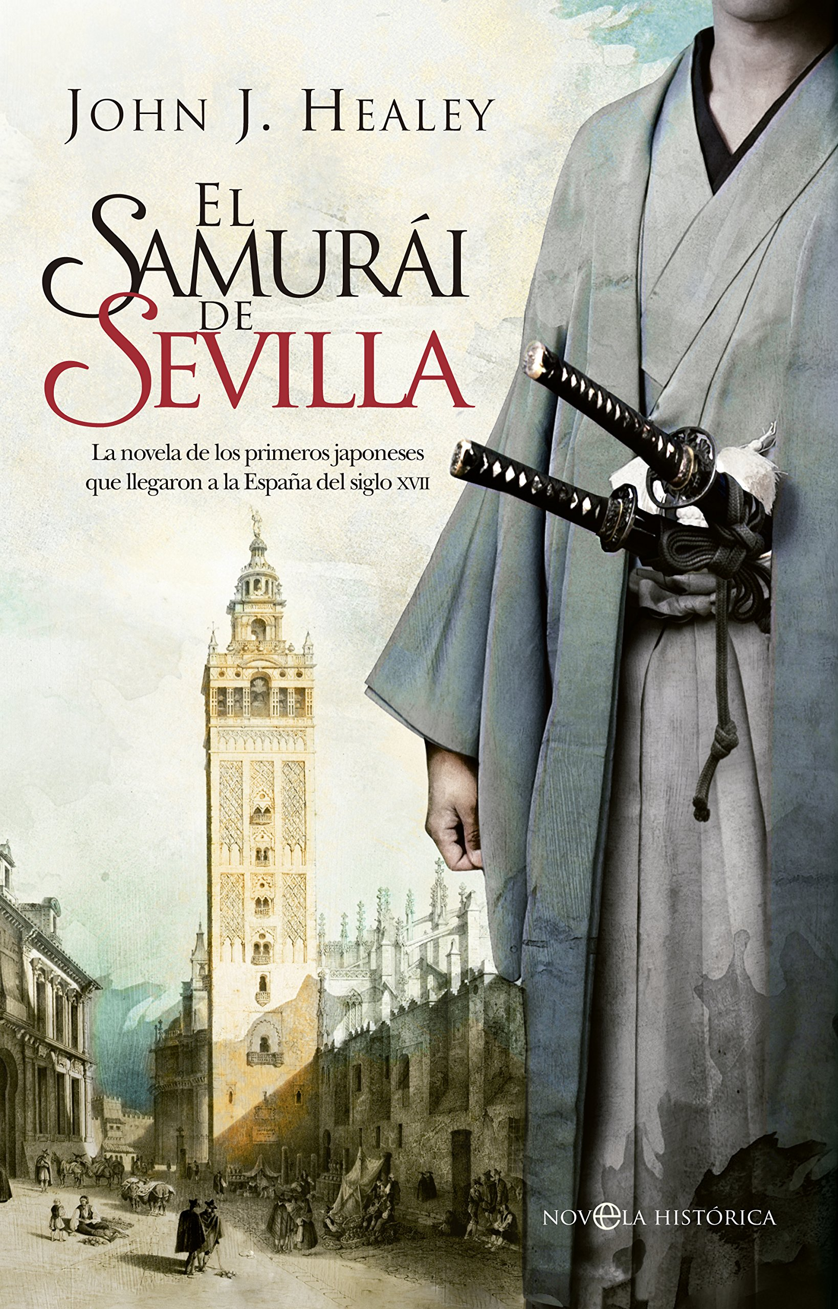 El samurái de Sevilla: La novela de los primeros japoneses que ...