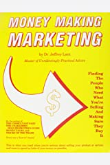 Money Making Marketing: Finding the People Who Need What You're Selling and Making Sure They Buy It Paperback