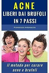 ACNE LIBERI DAI BRUFOLI IN 7 PASSI: Il metodo per curare acne e brufoli (Benessere e cura della pelle Vol. 1) (Italian Edition) Kindle Edition