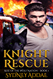 Knight Rescue (Rise of the Wolf Nation Book 1)