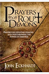 Prayers That Rout Demons: Prayers for Defeating Demons and Overthrowing the Powers of Darkness Kindle Edition