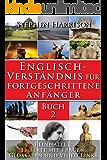 Englisch-Verständnis für fortgeschrittene Anfänger - Buch 2 (mit Audiomaterial) (English Edition)