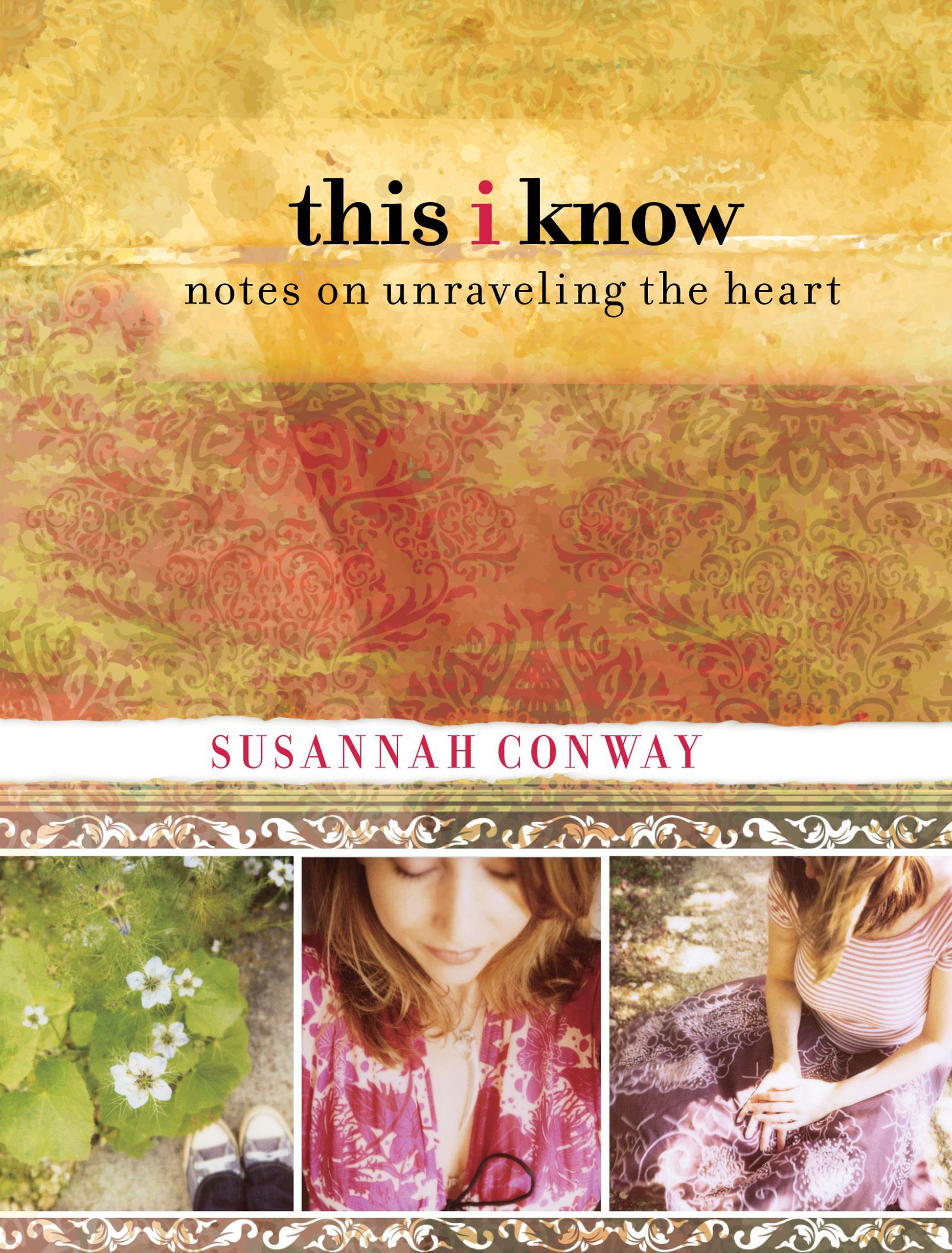 This I Know: Notes On Unraveling The Heart ebook