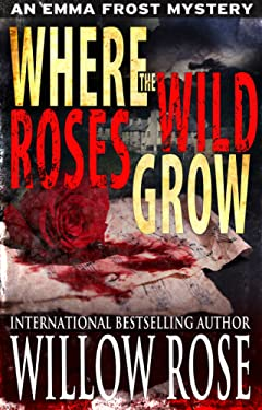 Where the Wild Roses Grow (Emma Frost Book 10)