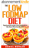 The Low FODMAP Diet: The Essential Guide and Cookbook to the Most Effective IBS Diet (Irritable Bowel Syndrome 2) (English Edition)