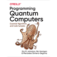 Programming Quantum Computers: Essential Algorithms and Code Samples (English Edition)