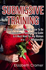 Submissive Training: 23 Things You Must Know About How To Be A Submissive. A Must Read For Any Woman In A BDSM Relationship (Women's Guide to BDSM Book 3) Kindle Edition