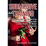 Submissive Training: 23 Things You Must Know About How To Be A Submissive. A Must Read For Any Woman In A BDSM Relationship (