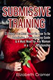 Submissive Training: 23 Things You Must Know About How To Be A Submissive. A Must Read For Any Woman In A BDSM Relationship (Women's Guide to BDSM Book 3) (English Edition)
