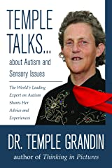 Temple Talks about Autism and Sensory Issues: The World's Leading Expert on Autism Shares Her Advice and Experiences (Temple Talks about . . .) Kindle Edition
