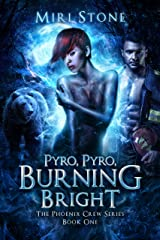 Pyro, Pyro, Burning Bright (Phoenix Crew Book 1) Kindle Edition