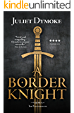 A Border Knight – a stirring tale of love, loyalty and obsession in Plantagenet England  (The Plantagenets Book 7)