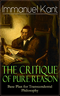 The Critique of Pure Reason: Base Plan for Transcendental Philosophy: One of the most