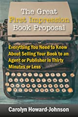 The Great First Impression Book Proposal: Everything You Need to Know About Selling Your Book to an Agent or Publisher in Thirty Minutes or Less Kindle Edition