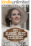 Mail Order Bride: The Blonde, Blue Eyed Bride: Clean and Wholesome Western Historical Romance (New World Brides Book 2)