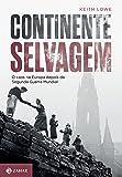 Continente Selvagem. O Caos na Europa Depois da Segunda Guerra Mundial