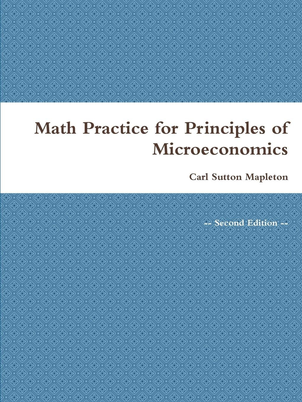 Math practice for principles of microeconomics carl sutton mapleton math practice for principles of microeconomics carl sutton mapleton 9781387158553 amazon books fandeluxe Gallery