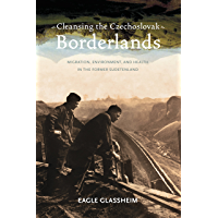 Cleansing the Czechoslovak Borderlands: Migration, Environment, and Health in the Former Sudetenland (Russian and East European Studies)