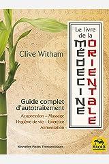 Le Livre de la médecine orientale: Guide complet d'auto-traitement (Nouvelles Pistes Thérapeutiques) (French Edition) Kindle Edition