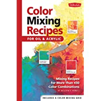 Color Mixing Recipes: For Oil And Acrylic; Mixing Recipes For More Than 450 Color Combinations