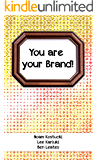 You are Your Brand!: Everything you know about branding but never thought applied to you