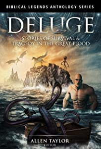 Deluge: Stories of Survival & Tragedy in the Great Flood (Biblical Legends Anthology Series Book 3)