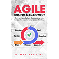 Agile Project Management: The New Step By Step Guide to Learn the Kanban Process, Scrum and Lean Thinking