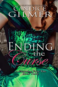 Ending The Curse: A Charming Adult Fairy Tale (The Charming Fairy Tales Book 3)