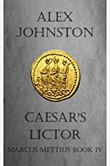Caesar's Lictor: The Lords of Luca (The Marcus Mettius Series Book 4) Kindle Edition