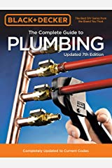 Black & Decker The Complete Guide to Plumbing Updated 7th Edition: Completely Updated to Current Codes (Black & Decker Complete Guide) Kindle Edition