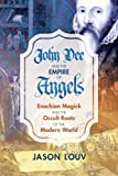 John Dee and the Empire of Angels: Enochian Magick and the Occult Roots of the Modern World