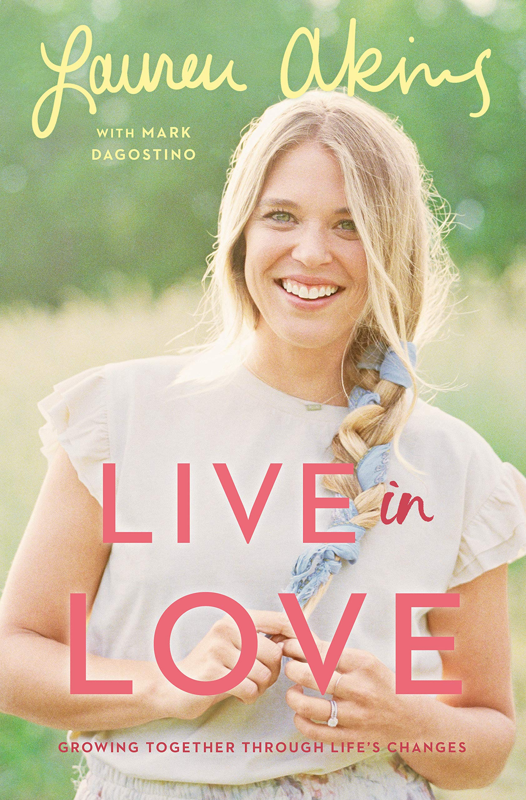 Live in Love: Growing Together Through Life's Changes: Akins, Lauren, Dagostino, Mark: 9780593129043: Amazon.com: Books