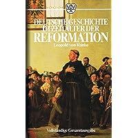 Deutsche Geschichte im Zeitalter der Reformation in zwei Teilen