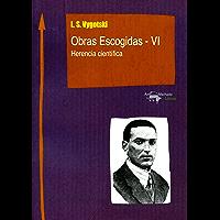 Obras Escogidas de Vygotski - VI: Herencia científica (Nuevo Aprendizaje nº 2)