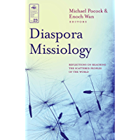 Diaspora Missiology: Reflections on Reaching the Scattered Peoples of the World (Evangelical Missiological Society Series Book 23)