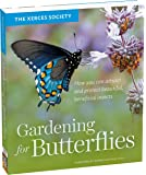 Gardening for Butterflies: How You Can Attract and Protect Beautiful, Beneficial Insects