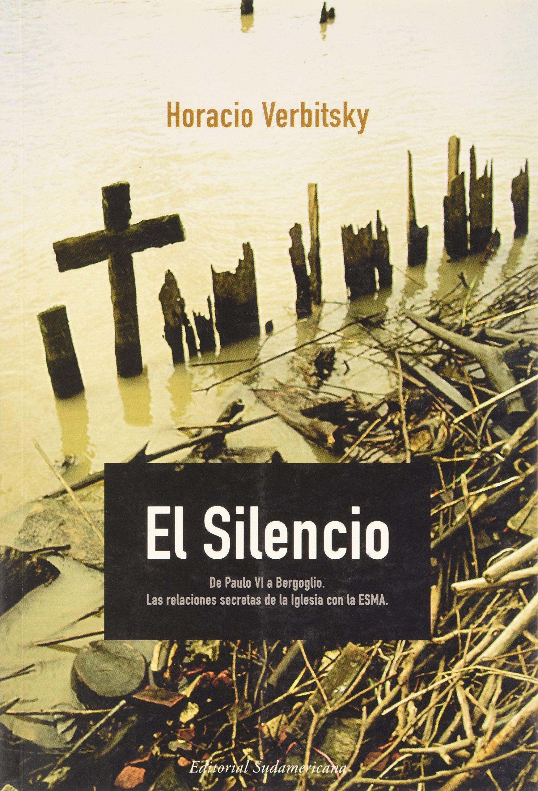 Read Online El silencio. De Paulo VI a Bergoglio. Las relaciones secretas de la Iglesia con la ESMA (Spanish Edition) PDF